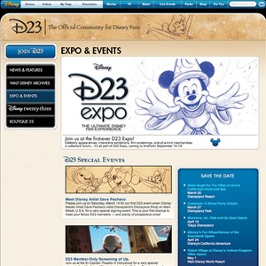 2 of 2: D23 - Official Fan Organization - Disney announced today the launch of D23, the first official community for Disney fans in the Company's 85-year history. Its name pays homage to 1923, the year The Walt Disney Company was founded.  Through D23, fans will go backstage and behind closed doors to get the inside scoop from every part of Disney, while experiencing the nostalgia, adventure and fantasy of Disney as never before.  Fans can stay connected to Disney every day through D23's new Web site, www.disney.com/23 which features up-to-the-minute Disney news, feature stories, event info and more, but only D23 members will receive regular email updates on special event and merchandise opportunities exclusive to them. (Disney)